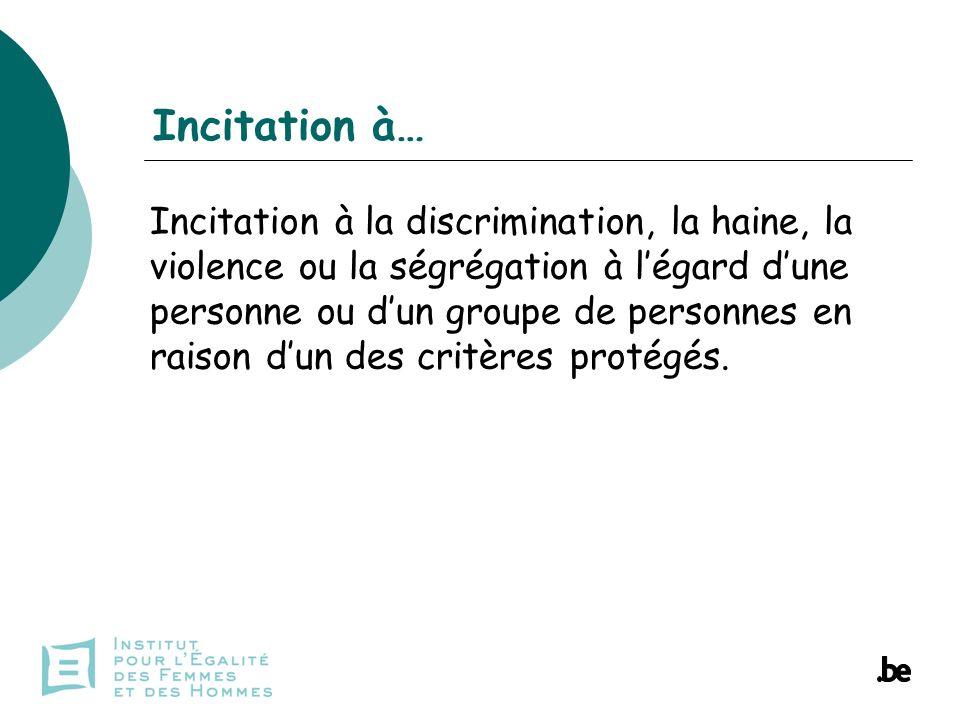 Incitation à… Incitation à la discrimination, la haine, la violence ou la ségrégation à légard dune personne ou dun groupe de personnes en raison dun des critères protégés.