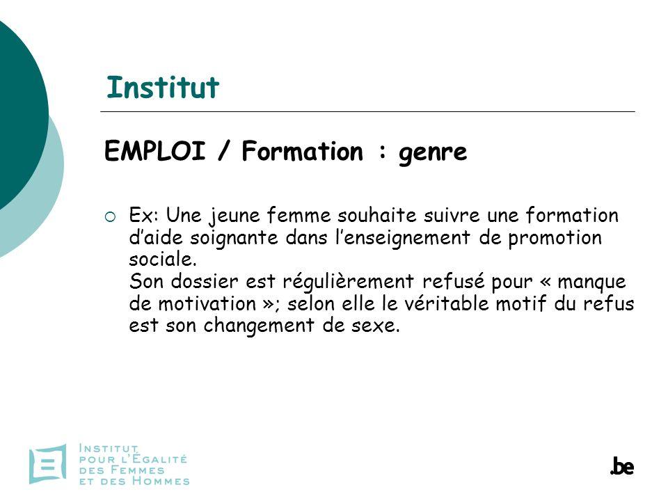 Institut EMPLOI / Formation : genre Ex: Une jeune femme souhaite suivre une formation daide soignante dans lenseignement de promotion sociale.