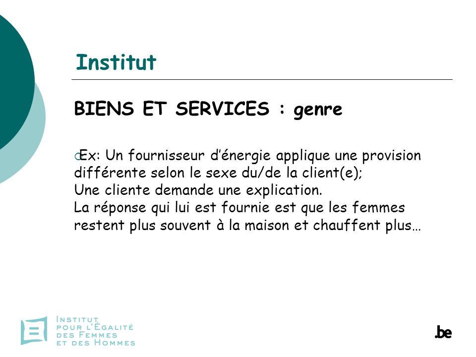 Institut BIENS ET SERVICES : genre Ex: Un fournisseur dénergie applique une provision différente selon le sexe du/de la client(e); Une cliente demande une explication.