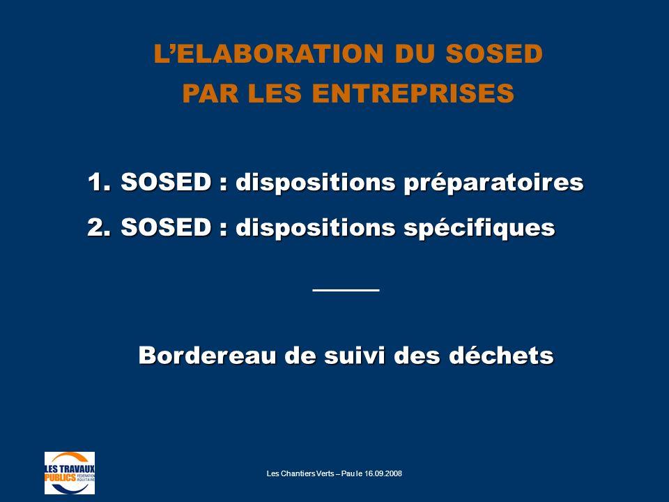 Les Chantiers Verts – Pau le 16.09.2008 1.SOSED : dispositions préparatoires 2.SOSED : dispositions spécifiques LELABORATION DU SOSED PAR LES ENTREPRI