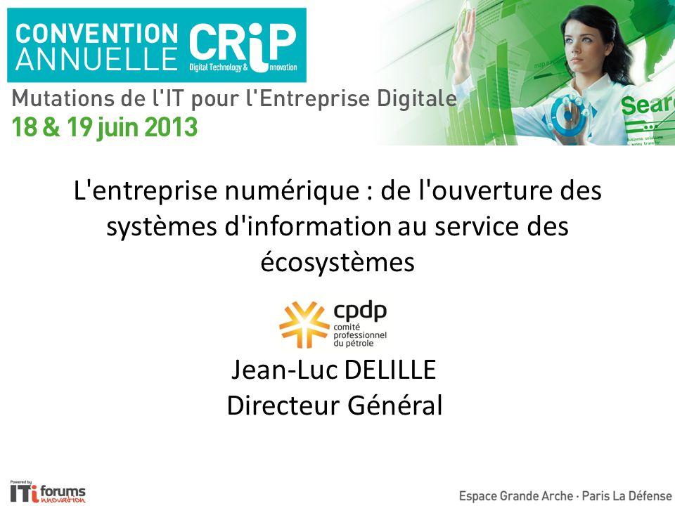 L entreprise numérique : de l ouverture des systèmes d information au service des écosystèmes té + Jean-Luc DELILLE Directeur Général