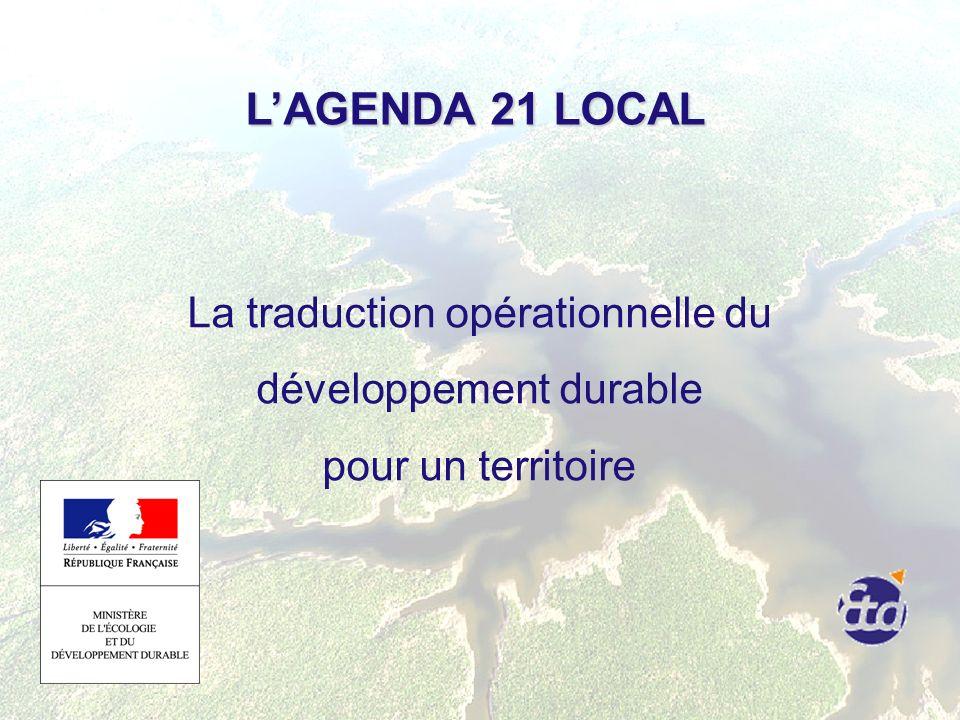LAGENDA 21 LOCAL LAGENDA 21 LOCAL La traduction opérationnelle du développement durable pour un territoire