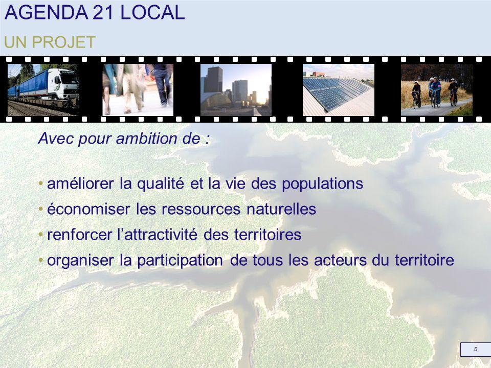 AGENDA 21 LOCAL 6 UN PROJET Qui affirme la place du développement durable dans : la stratégie, les politiques et les actions lorganisation la communication