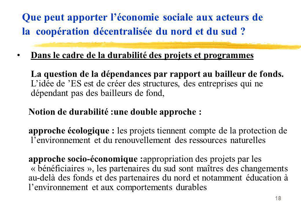 18 Que peut apporter léconomie sociale aux acteurs de la coopération décentralisée du nord et du sud ? Dans le cadre de la durabilité des projets et p