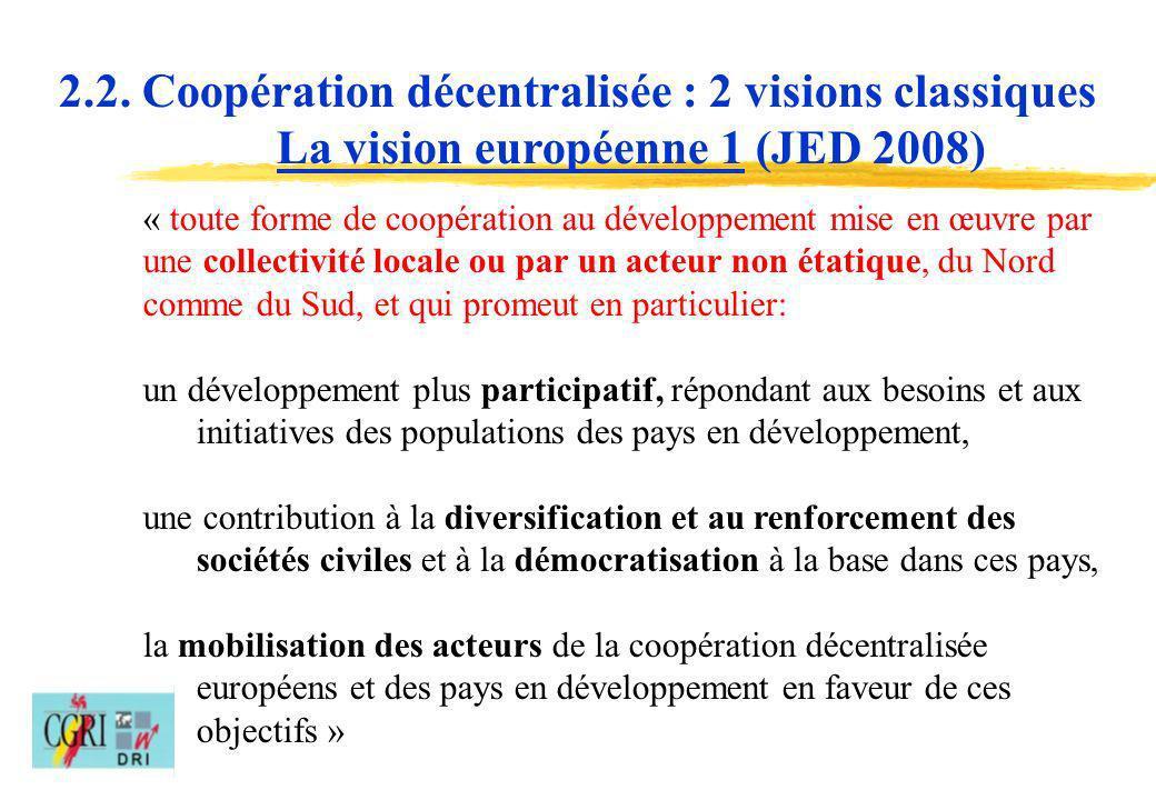 6 « toute forme de coopération au développement mise en œuvre par une collectivité locale ou par un acteur non étatique, du Nord comme du Sud, et qui