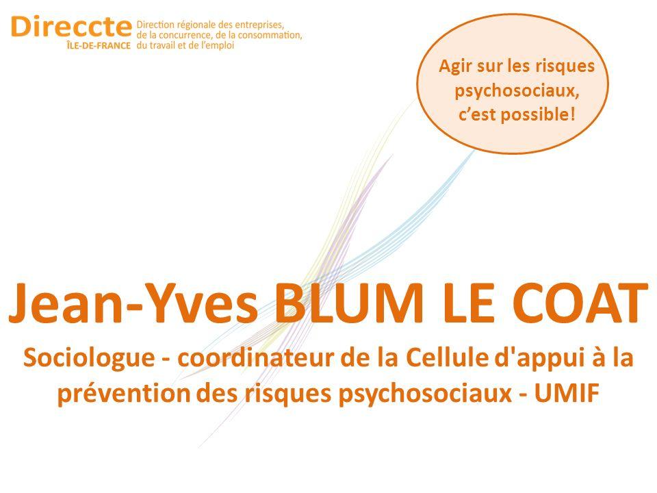 Agir sur les risques psychosociaux, cest possible! Jean-Yves BLUM LE COAT Sociologue - coordinateur de la Cellule d'appui à la prévention des risques