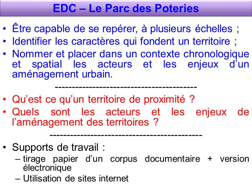 EDC – Le Parc des Poteries Être capable de se repérer, à plusieurs échelles ; Identifier les caractères qui fondent un territoire ; Nommer et placer