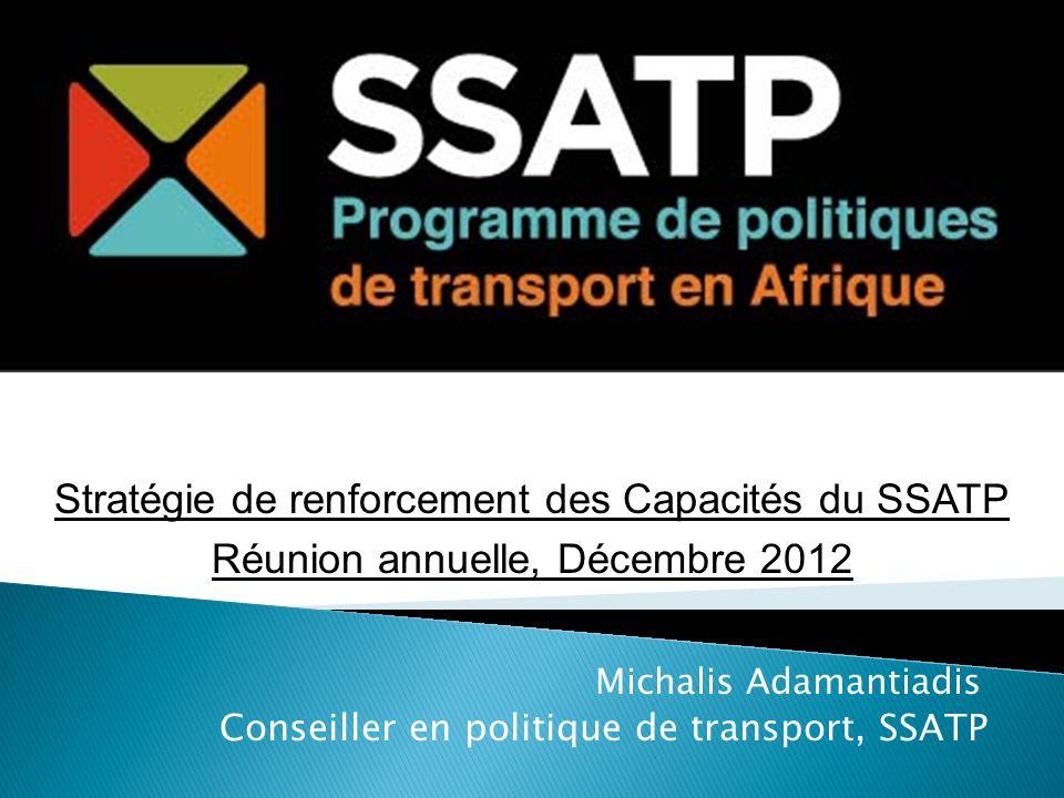 Michalis Adamantiadis Conseiller en politique de transport, SSATP Stratégie de renforcement des Capacités du SSATP Réunion annuelle, Décembre 2012