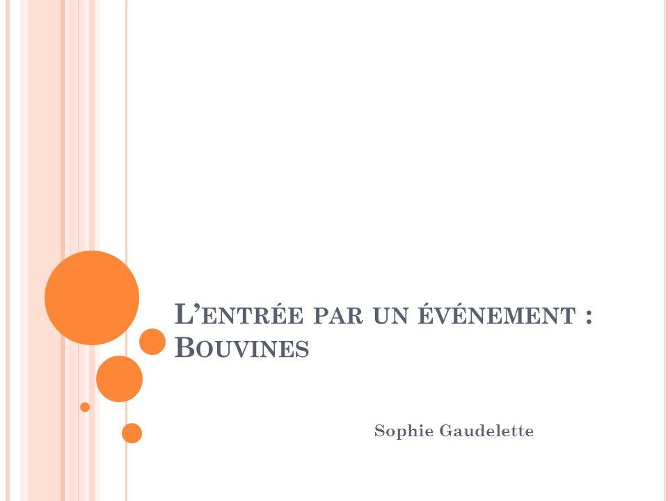 L ENTRÉE PAR UN ÉVÉNEMENT : B OUVINES Sophie Gaudelette