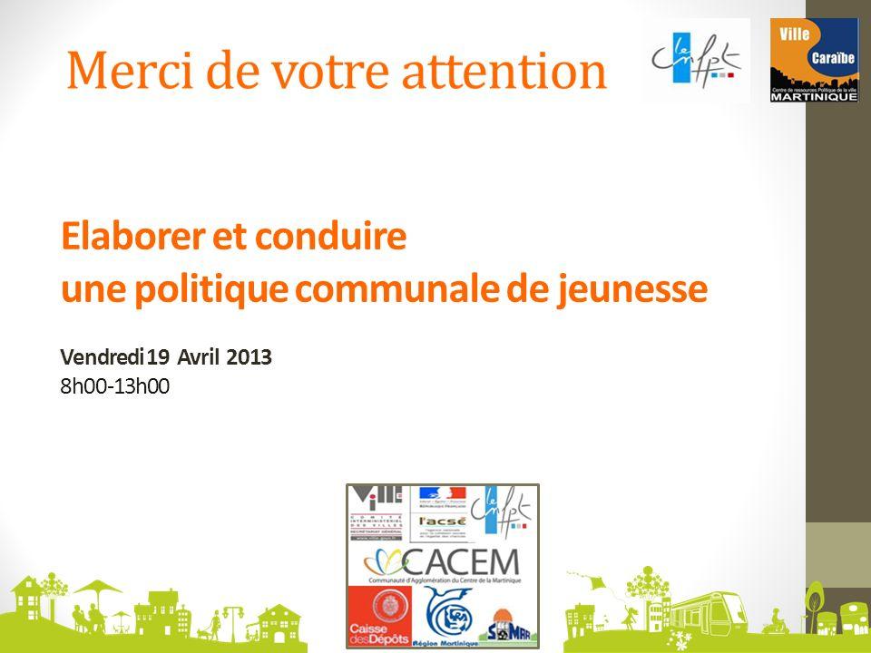 Elaborer et conduire une politique communale de jeunesse Vendredi 19 Avril 2013 8h00-13h00