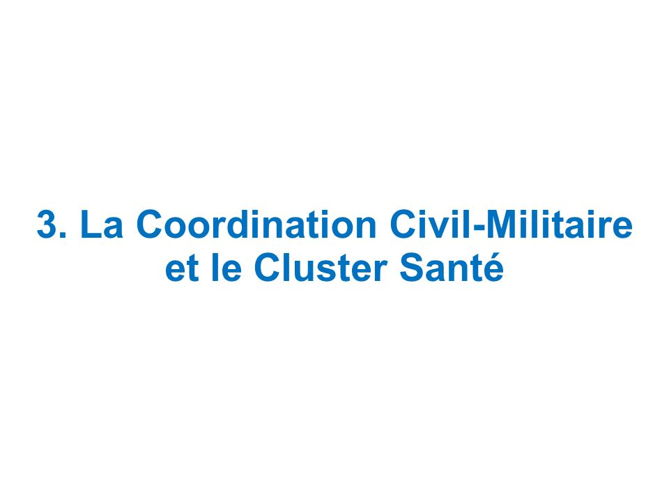 3. La Coordination Civil-Militaire et le Cluster Santé