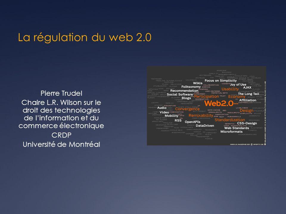 La régulation du web 2.0 Pierre Trudel Chaire L.R.