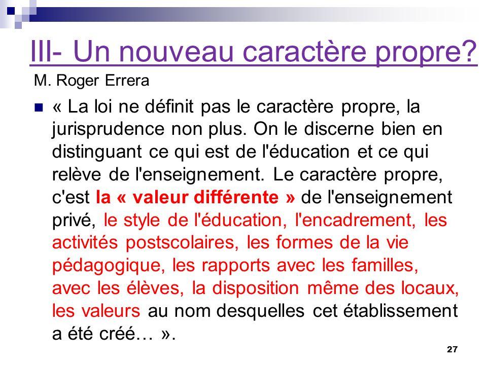 27 III- Un nouveau caractère propre? M. Roger Errera « La loi ne définit pas le caractère propre, la jurisprudence non plus. On le discerne bien en di