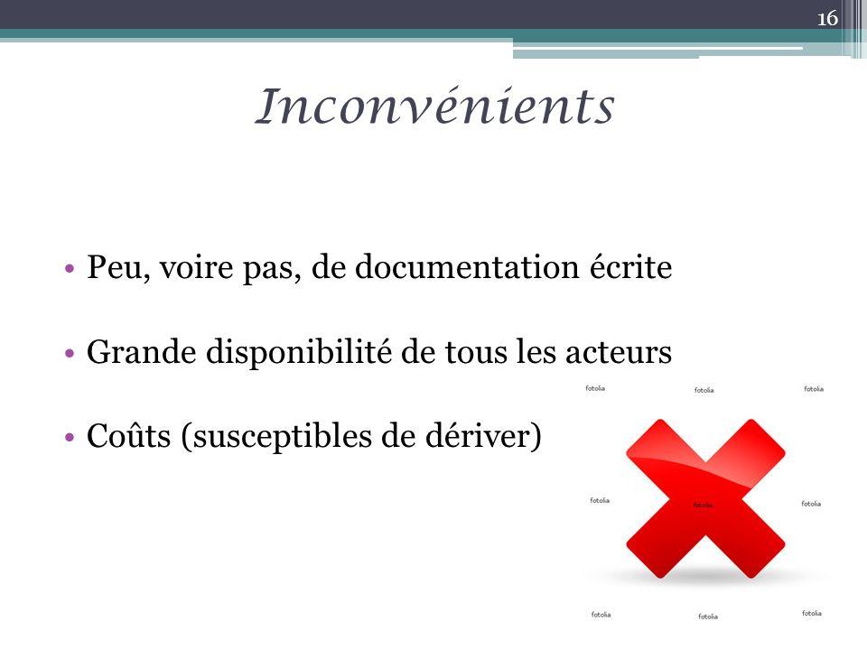 Inconvénients Peu, voire pas, de documentation écrite Grande disponibilité de tous les acteurs Coûts (susceptibles de dériver) 16