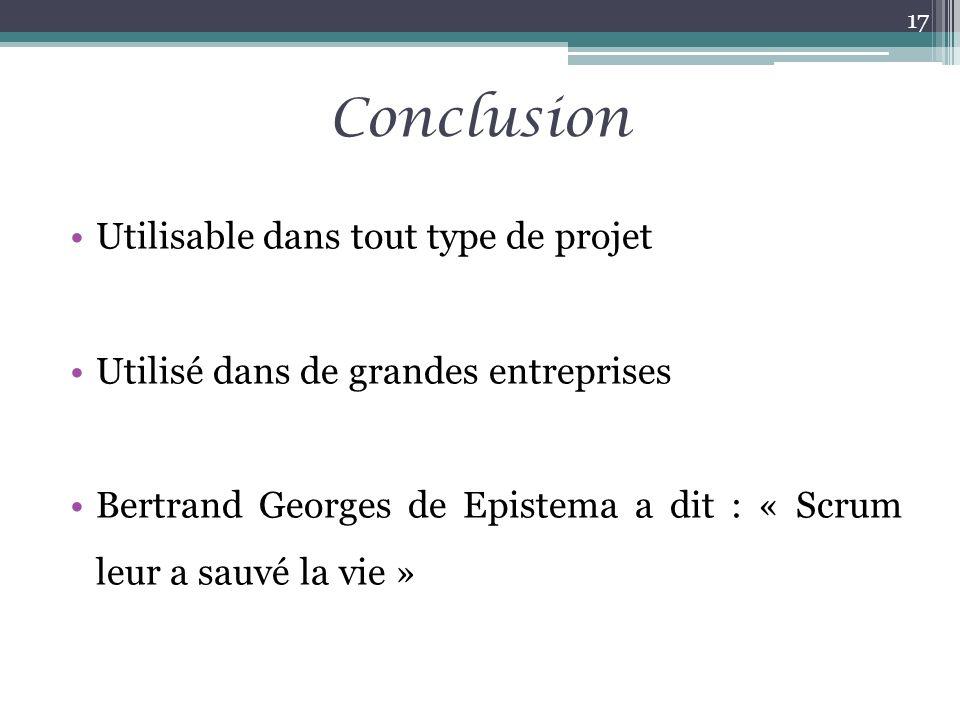 Conclusion Utilisable dans tout type de projet Utilisé dans de grandes entreprises Bertrand Georges de Epistema a dit : « Scrum leur a sauvé la vie »