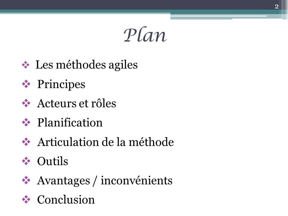 Plan Les méthodes agiles Principes Acteurs et rôles Planification Articulation de la méthode Outils Avantages / inconvénients Conclusion 2