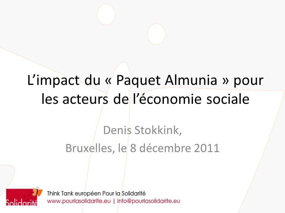 Limpact du « Paquet Almunia » pour les acteurs de léconomie sociale Denis Stokkink, Bruxelles, le 8 décembre 2011