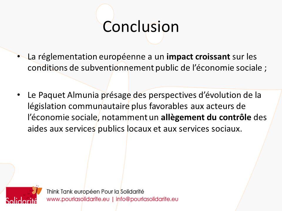 Conclusion La réglementation européenne a un impact croissant sur les conditions de subventionnement public de léconomie sociale ; Le Paquet Almunia p