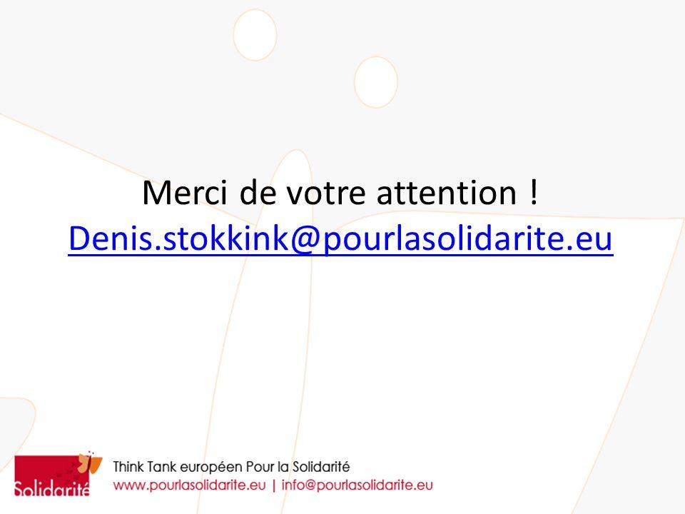 Merci de votre attention ! Denis.stokkink@pourlasolidarite.eu Denis.stokkink@pourlasolidarite.eu