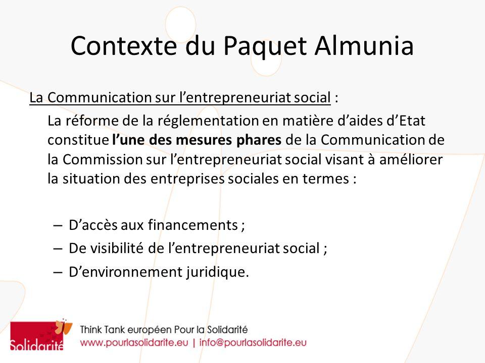 Contexte du Paquet Almunia La Communication sur lentrepreneuriat social : La réforme de la réglementation en matière daides dEtat constitue lune des m