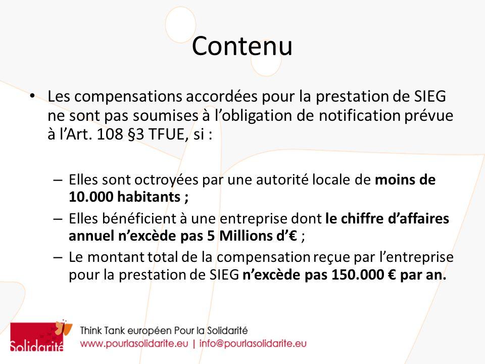 Contenu Les compensations accordées pour la prestation de SIEG ne sont pas soumises à lobligation de notification prévue à lArt. 108 §3 TFUE, si : – E