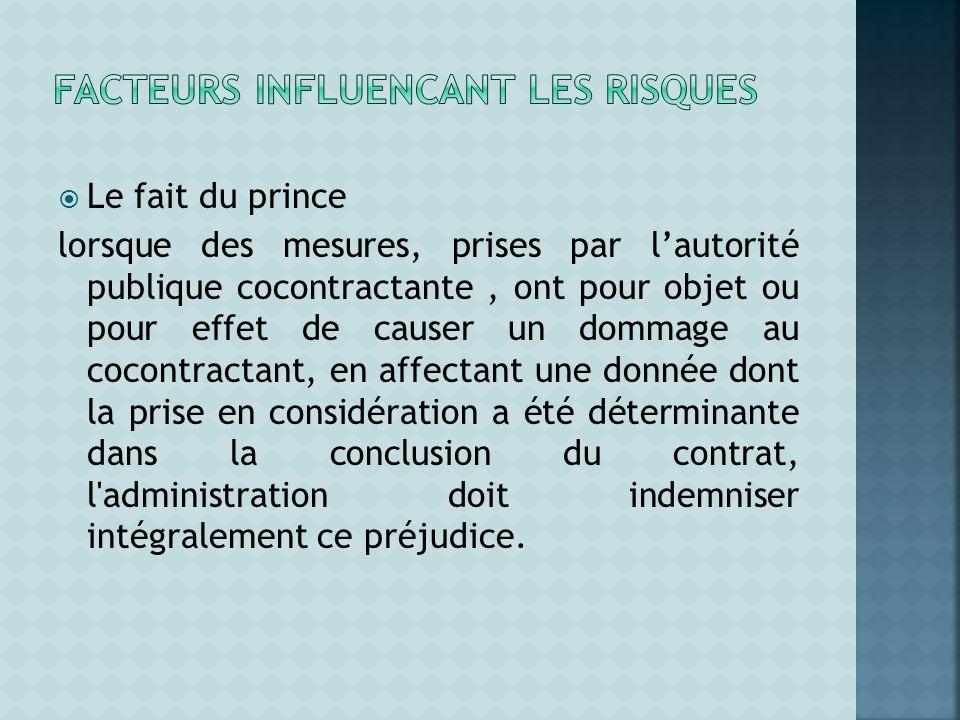 Le fait du prince lorsque des mesures, prises par lautorité publique cocontractante, ont pour objet ou pour effet de causer un dommage au cocontractan