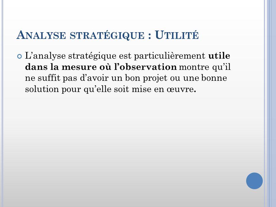 A NALYSE STRATÉGIQUE : U TILITÉ Lanalyse stratégique est particulièrement utile dans la mesure où lobservation montre quil ne suffit pas davoir un bon