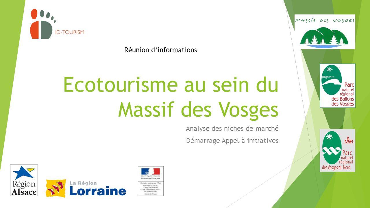Lobjectif Définir une image « écrin de nature » du Massif des Vosges Qualification et commercialisation dune offre écotouristique.