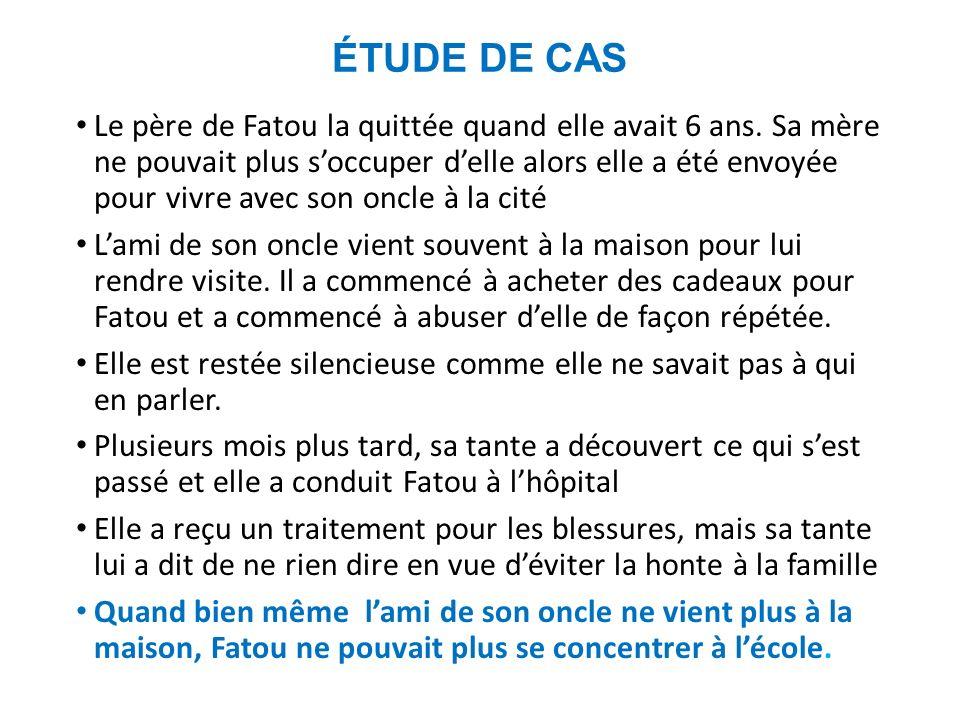 ÉTUDE DE CAS Le père de Fatou la quittée quand elle avait 6 ans. Sa mère ne pouvait plus soccuper delle alors elle a été envoyée pour vivre avec son o