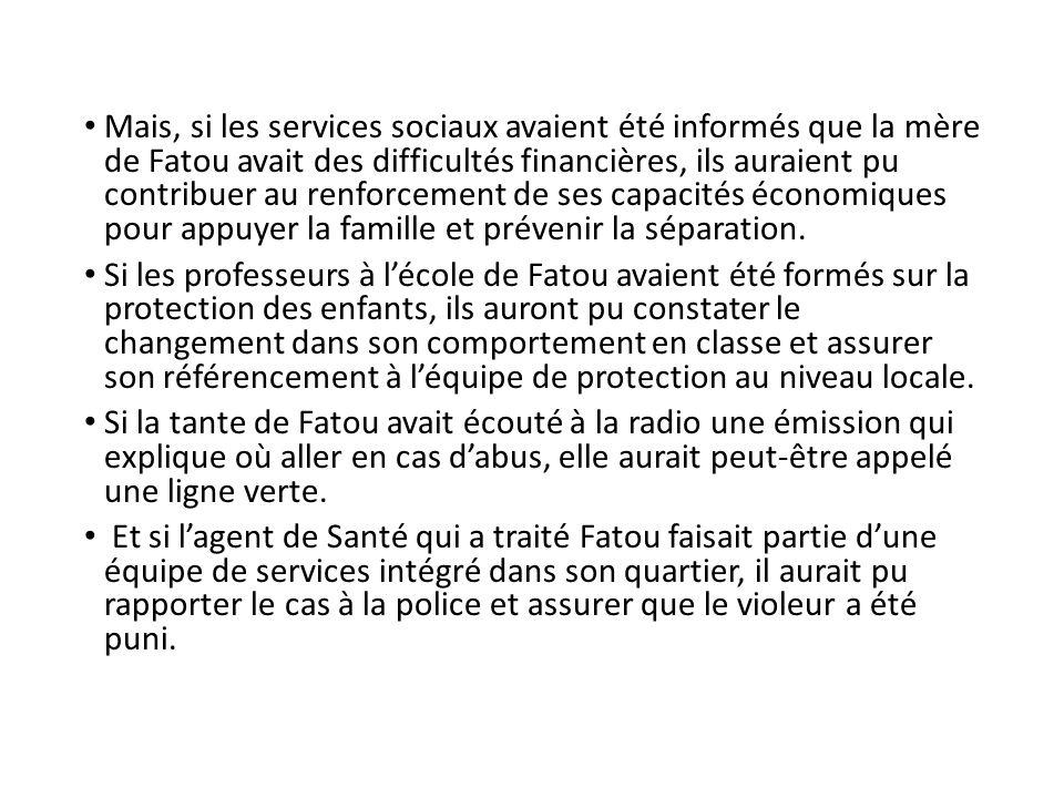 Mais, si les services sociaux avaient été informés que la mère de Fatou avait des difficultés financières, ils auraient pu contribuer au renforcement