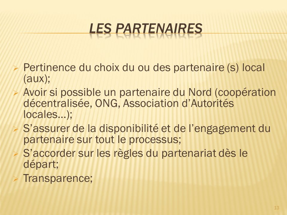 Pertinence du choix du ou des partenaire (s) local (aux); Avoir si possible un partenaire du Nord (coopération décentralisée, ONG, Association dAutori