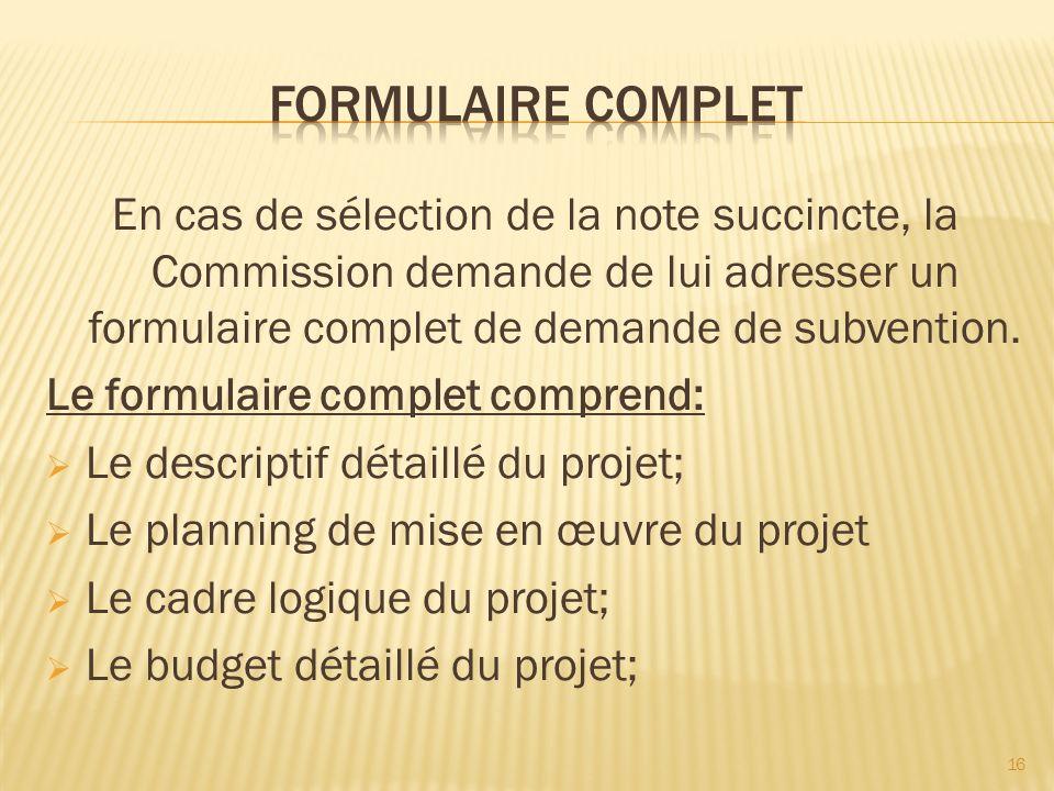 En cas de sélection de la note succincte, la Commission demande de lui adresser un formulaire complet de demande de subvention. Le formulaire complet