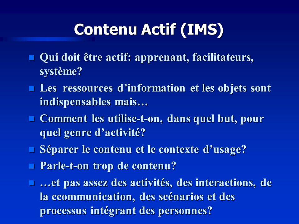 Contenu Actif (IMS) n Qui doit être actif: apprenant, facilitateurs, système.