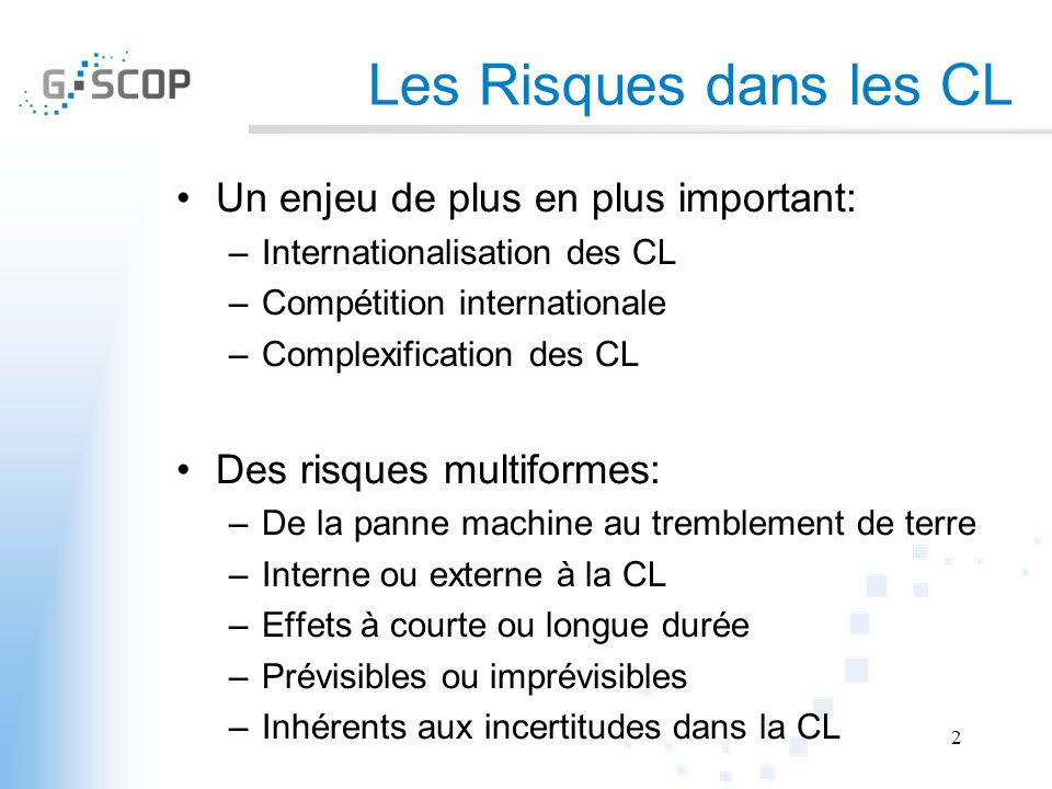 Les Risques dans les CL Un enjeu de plus en plus important: –Internationalisation des CL –Compétition internationale –Complexification des CL Des risq
