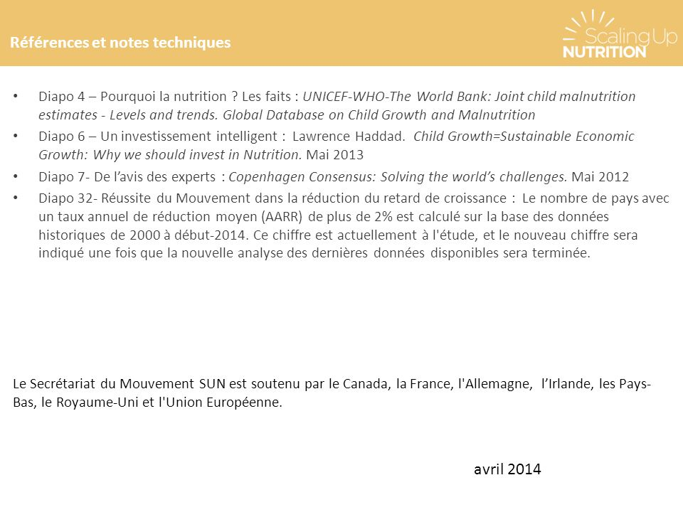 Références et notes techniques Diapo 4 – Pourquoi la nutrition ? Les faits : UNICEF-WHO-The World Bank: Joint child malnutrition estimates - Levels an