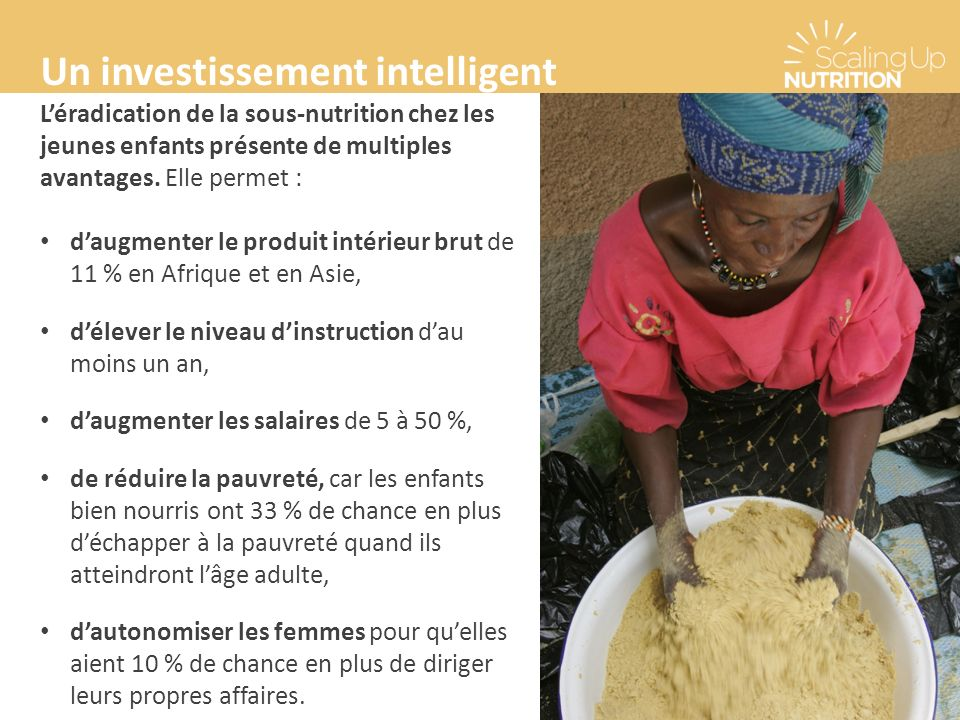 Un investissement intelligent Léradication de la sous-nutrition chez les jeunes enfants présente de multiples avantages.