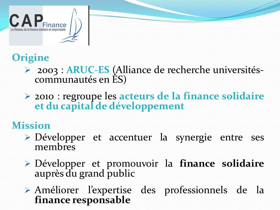 Origine 2003 : ARUC-ES (Alliance de recherche universités- communautés en ÉS) 2010 : regroupe les acteurs de la finance solidaire et du capital de dév