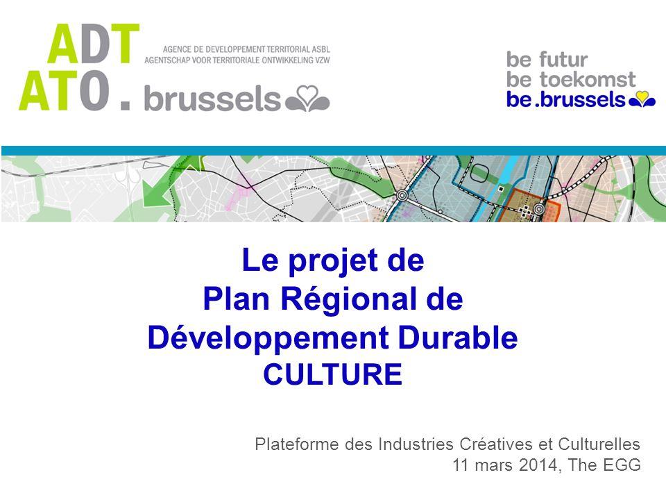 Le projet de Plan Régional de Développement Durable CULTURE Plateforme des Industries Créatives et Culturelles 11 mars 2014, The EGG