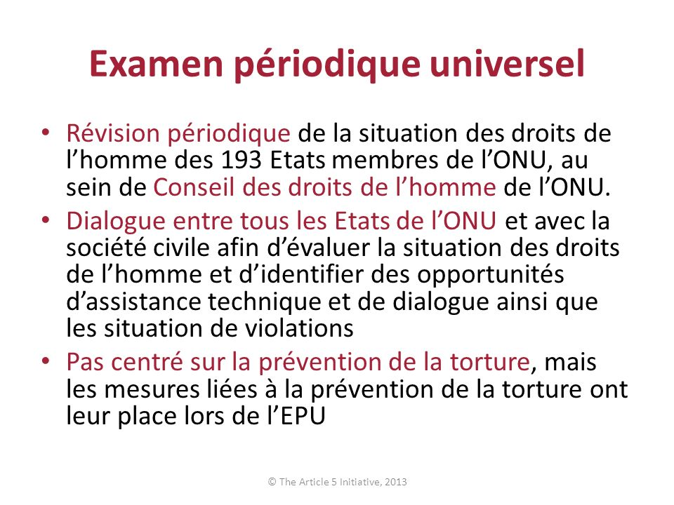 Examen périodique universel Révision périodique de la situation des droits de lhomme des 193 Etats membres de lONU, au sein de Conseil des droits de lhomme de lONU.
