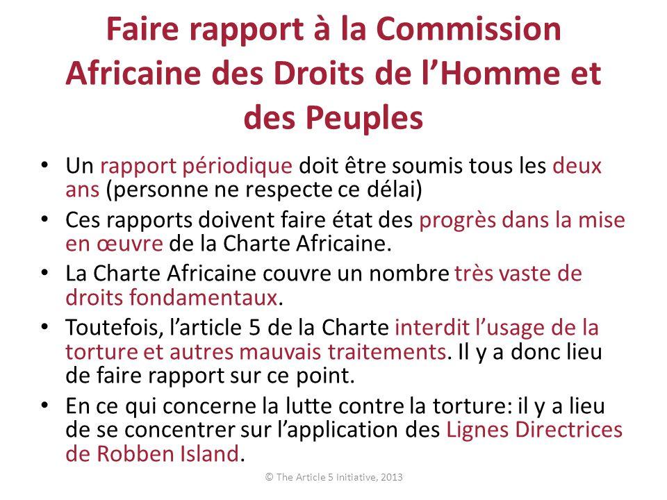 Faire rapport à la Commission Africaine des Droits de lHomme et des Peuples Un rapport périodique doit être soumis tous les deux ans (personne ne respecte ce délai) Ces rapports doivent faire état des progrès dans la mise en œuvre de la Charte Africaine.
