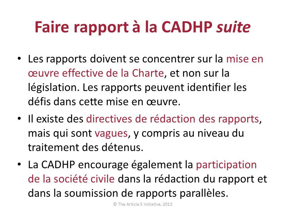 Faire rapport à la CADHP suite Les rapports doivent se concentrer sur la mise en œuvre effective de la Charte, et non sur la législation.