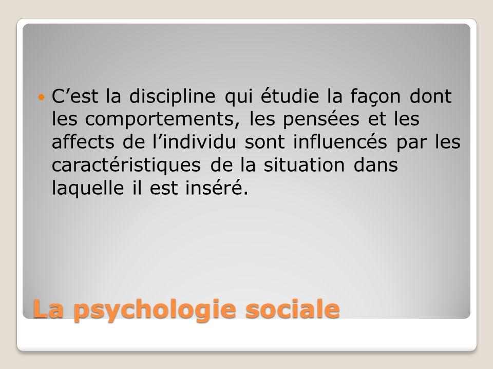 La psychologie sociale Cest la discipline qui étudie la façon dont les comportements, les pensées et les affects de lindividu sont influencés par les