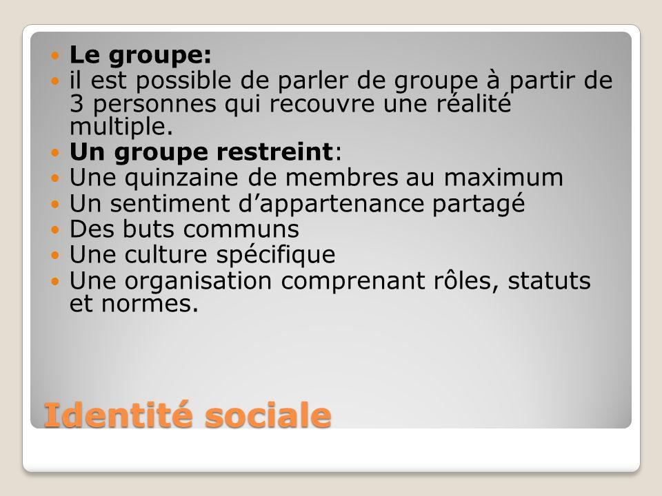 Identité sociale Le groupe: il est possible de parler de groupe à partir de 3 personnes qui recouvre une réalité multiple. Un groupe restreint: Une qu