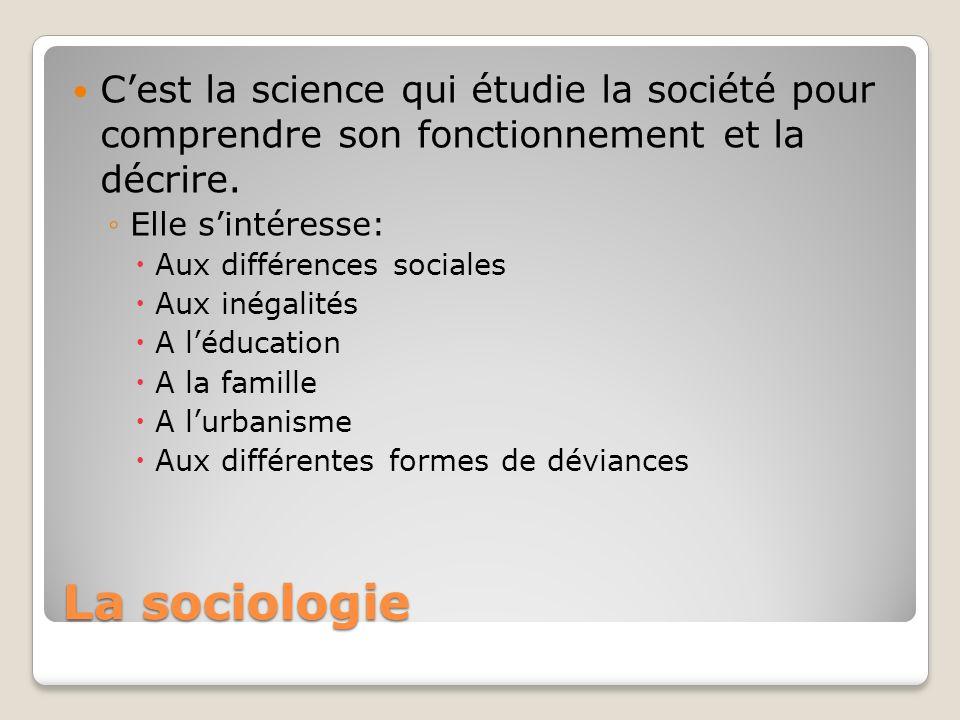 La sociologie Cest la science qui étudie la société pour comprendre son fonctionnement et la décrire. Elle sintéresse: Aux différences sociales Aux in