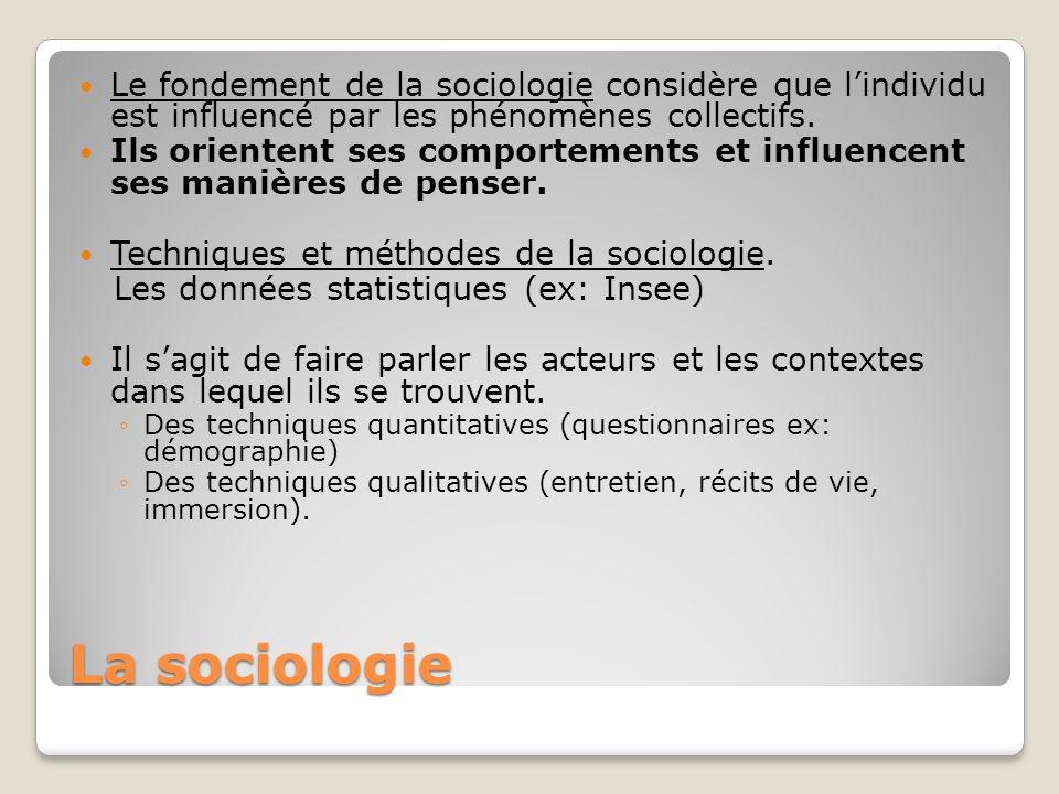 La sociologie Le fondement de la sociologie considère que lindividu est influencé par les phénomènes collectifs. Ils orientent ses comportements et in
