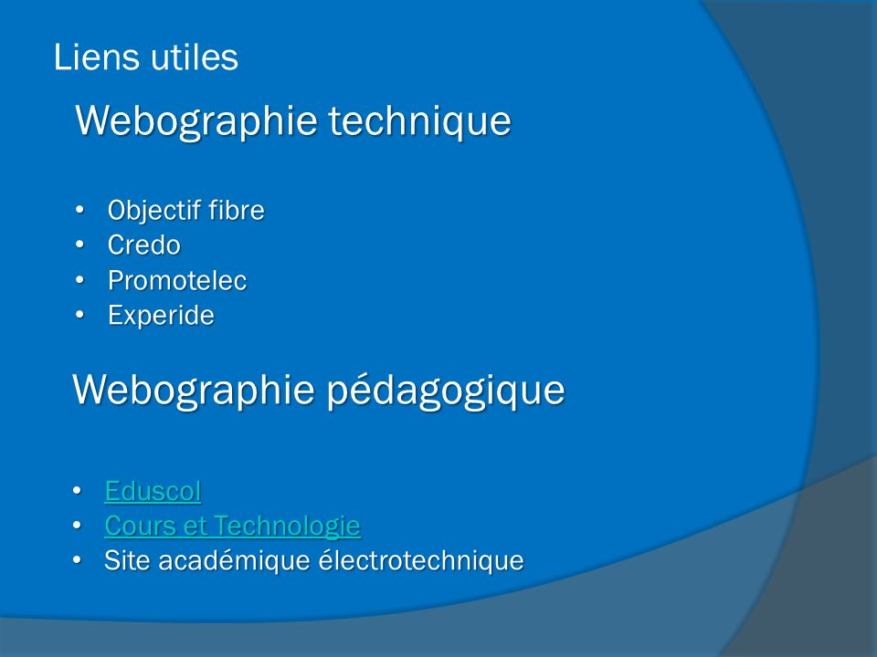 Webographie technique Objectif fibre Objectif fibre Credo Credo Promotelec Promotelec Experide Experide Liens utiles Webographie pédagogique Eduscol E