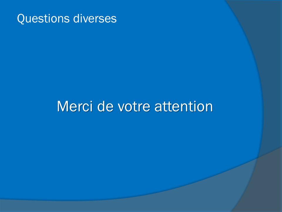 Merci de votre attention Questions diverses