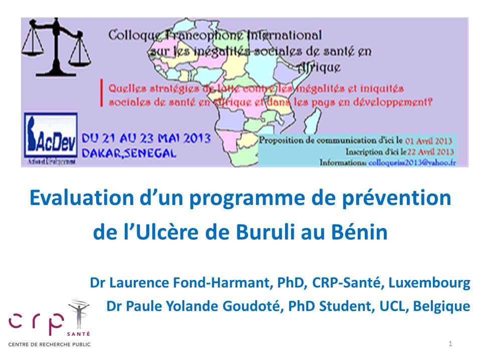 Evaluation dun programme de prévention de lUlcère de Buruli au Bénin Dr Laurence Fond-Harmant, PhD, CRP-Santé, Luxembourg Dr Paule Yolande Goudoté, Ph