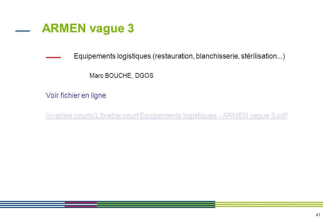 41 ARMEN vague 3 Equipements logistiques (restauration, blanchisserie, stérilisation...) Marc BOUCHE, DGOS Voir fichier en ligne livrables courts\Libr