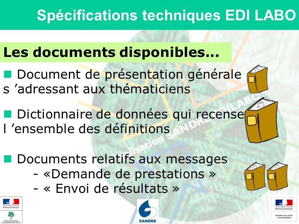 Spécifications techniques EDI LABO Les documents disponibles... Document de présentation générale s adressant aux thématiciens Dictionnaire de données